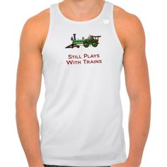 Still Plays With Trains T Shirt Tank Tops