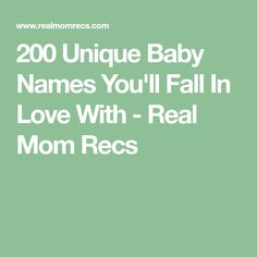 200 Unique Baby Names You'll Fall In Love With - Real Mom Recs