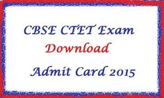 CTET 2015 Admit Card | CTET E-Hall Ticket 2015 | www.ctet.nic.in, Download CTET 2015 Admit Card. Exam is Going to be held on 22 February this year. next in