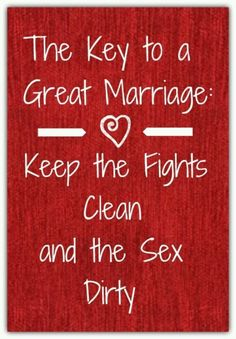 The key to a great marriage.... Awesome! And keep the fights few and far between your happiness :)