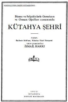 İsmail Hakkı Uzunçarşılıoğlu - Bizans ve Selçukileriyle Germiyan ve Osman Oğulları Zamanında Kütahya Şehri