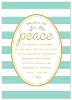 """""""The Savior is the source of true peace. Even with the trials of life, because of the Savior's Atonement and His grace, righteous living will be rewarded with personal peace."""" - Quentin L. Cook"""