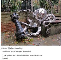"""""""Any ideas for the new park sculpture?"""" """"How about a giant, metallic octopus attacking a chess rook, kraken style? Le Kraken, Street Art, 3d Studio, Louise Bourgeois, Wow Art, To Infinity And Beyond, Oeuvre D'art, Artsy Fartsy, Techno"""