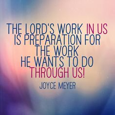 The Lord's work in us is preparation fro the work he wants to do through us! Time Quotes, Words Quotes, Sayings, Joyce Meyer Quotes, Walk In The Spirit, Spiritual Quotes, Spiritual Growth, Daughters Of The King, Mind Body Spirit