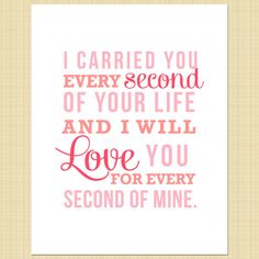 Items similar to I carried you every second of your life- Digital Memorial Print (miscarriage, stillborn, infant, child loss) on Etsy The Words, Laura Lee, My Baby Girl, Baby Love, Pregnancy And Infant Loss, Pregnancy Help, Ectopic Pregnancy, Pregnancy Workout, Infant Loss Awareness