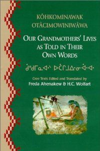 Our Grandmothers Lives : As Told in Their Own Words: FREDA AHENAKEW, H.C. WOLFART: 9780889771185: Amazon.com: Books