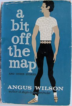 A Bit Off the Map, and Other Stories by Angus Wilson. 1957 | Jacket by Bill English