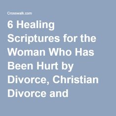 6 Healing Scriptures for the Woman Who Has Been Hurt by Divorce, Christian Divorce and Remarriage Help, Resources