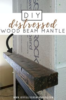Learn how to build a DIY wood beam mantle like a pro with this easy DIY tutorial! These tips for distressing wood are so good! Add a distressed wood beam mantel to your fireplace this year for a rustic farmhouse style home.  #joyfullygrowingblog #woodmantle #woodbeam #fireplace