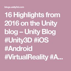 16 Highlights from 2016 on the Unity blog – Unity Blog #Unity3D #iOS #Android #VirtualReality #AugmentedReality #VFX #Webapps #Webgames #mobileappdevelopment #mobilegamedevelopment #AndroidApps #AndroidGames #iOSApps #iOSGames