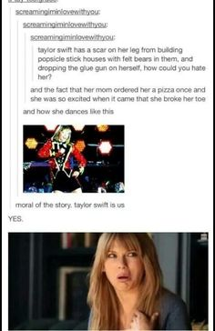 Yep... We are all just regular people. I'm not that big a fan of Taylor, but I respect her. Somewhat.
