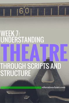 Week 7: Understanding Theatre Through Scripts and Structure…