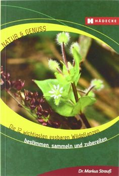 Die 12 wichtigsten essbaren Wildpflanzen: Bestimmen, sammeln und zubereiten von Markus Strauß, http://www.amazon.de/dp/3775005765/ref=cm_sw_r_pi_dp_kptqtb12VT5G1
