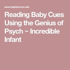 Reading Baby Cues Using the Genius of Psych ~ Incredible Infant