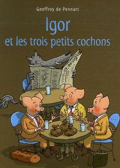 Igor et les trois petits cochons de Geoffroy de Pennart achètent 1 maison, 1 voiture, 1 fête. Poursuivis par le loup pr un autographe. tous les personnages de Pennart