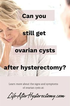 Is it possible to get ovarian cysts after hysterectomy? When you kept your ovaries you should be aware of the fact that you can still get ovarian cysts and ovarian cancer. Check out what are the signs and symptoms to look for. Signs Of Ovarian Cancer, Ovarian Tumor, Treatment For Ovarian Cancer, Ovarian Cancer Symptoms, Cancer Sign, Life After Hysterectomy, Partial Hysterectomy, Cyst On Ovary Symptoms