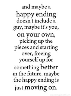 While I do have a truly wonderful guy, I will keep this in mind for other things. There will be times when I will have to pick up the pieces and move on, but that's okay because things always get better.