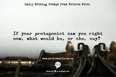 "Daily Writing Prompt: ""If your protagonist saw you right now, what would he, or she, say?"" #writing #prompts #creative #creativity #exercises"