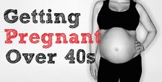 Advice on how to overcome the difficulties of conception after 40 and get pregnant naturally.