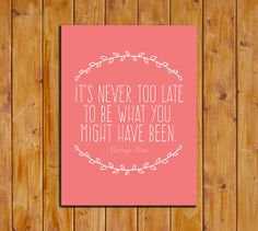 It's Never Too Late To Be What You Might Have Been by dodidoodles, $7.50