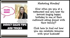 Marketing Monday!  How often are you at a restaurant and you hear the servers singing happy birthday to one of their customers eating dinner with their family? Check out this website for tips and tricks to market your business. Direct sales tips: http://buymybagsblog.wordpress.com/2014/03/31/461/