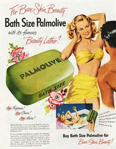 This vintage ad for Palmolive Bath Soap makes women striving to be recognized and seem thin and beautiful feel like they need the soap to be attractive in their bare skin for men.