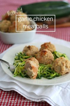 Paleo Roasted Garlic Chicken Meatballs with zoodles!