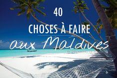 J'ai réuni ici 40 des meilleures choses à faire et à voir pendant vos vacances dans les Iles Maldives pour ne pas vous ennuyer. le tout en photo bien sur !
