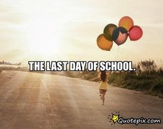 13 Best Last Day Of School Quote So Sad School Is Over Images