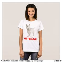 White West Highland Terrier Puppy Dog Westie Love T-Shirt - dog puppy dogs doggy pup hound love pet best friend Love T Shirt, Shirt Style, Westies, Westie Dog, West Highland Terrier Puppy, Love Pet, Cool Pets, Dogs And Puppies, Shirt Designs