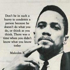 Malcolm X - truly inspirational and gone too soon.