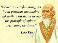 Lao Tzu ~ Water  this is one of my favorite passages from the Tao, and shows that somethings are unchanged by time...