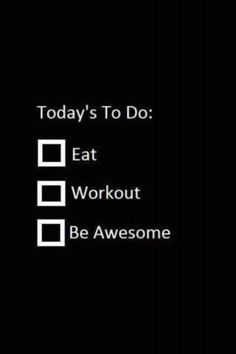 Today's To Do:  Eat, Workout, Be Awesome