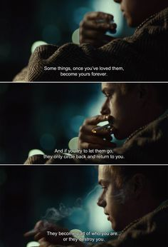 ― Kill Your Darlings (2013)Allen: Some things, once you've loved them, become yours forever. And if you try to let them go, they only circle back and return to you. They become part of who you are…or they destroy you.