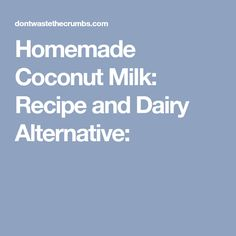Dairy Alternative: Homemade Coconut Milk - making coconut milk is not only easy, but it doesn't have any additives, preservatives and it costs only pennies! Macha Smoothie, Coconut Milk, Vegan Vegetarian, Alternative, Dairy, Homemade, Health, Recipes, Home Made