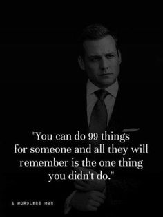 You can do 99 things for someone...
