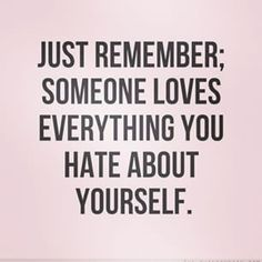Why all the self hate? #Quote #Quotes #Life #Love #inspiration