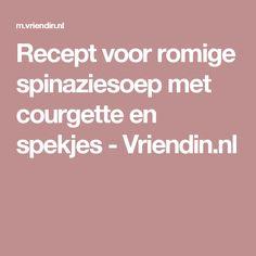 Recept voor romige spinaziesoep met courgette en spekjes - Vriendin.nl