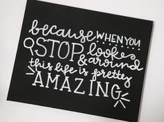 Stop and Look Around Wall Decor • Becauase When You Stop & Look Around, This Life is Pretty Amazing • Life Home Art • Inspirational Art by KrilynCraftology on Etsy https://www.etsy.com/listing/285543641/stop-and-look-around-wall-decor-becauase