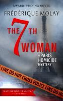 The 7th Woman: a Paris homicide novel - by Frédérique Molay; translated from the French by Anne Trager. Who is preying on women in Paris, killing again and again without leaving any clues? Police Chief Nico Sirsky--a super cop with a modern-day real life, including an ex-wife, a teenage son and a budding love story--races against the clock to solve the murders as they get closer and closer to his inner circle.