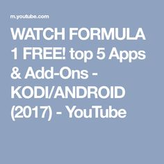 WATCH FORMULA 1 FREE! top 5 Apps & Add-Ons - KODI/ANDROID (2017) - YouTube