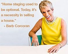 """Home staging used to be optional. Today, it's a necessity in selling a house"" says Barb Corcoran. I'm am learning more and more about the value of staging, not just to SELL a home, but to sell if for MORE."