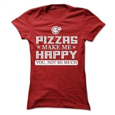 Pizzas make me Happy, You not so much - Limited Edition - #under #tee shirt design. ORDER HERE => https://www.sunfrog.com/LifeStyle/Pizzas-make-me-Happy-You-not-so-much--Limited-Edition-Ladies.html?60505