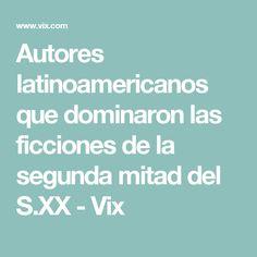 Autores latinoamericanos que dominaron las ficciones de la segunda mitad del S.XX - Vix