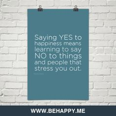 Saying YES to happiness means learning to say NO to things and people that stress you out. Thema Davis
