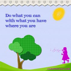 """Do what you can with what you have where you are""   www.youropportunity.org"