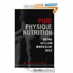 Pure Physique Nutrition: Dieting for a Lean, Muscular Build by Michael Lipowski. $3.58. Publisher: Price World Publishing (August 1, 2011). 41 pages