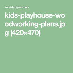 kids-playhouse-woodworking-plans.jpg (420×470)