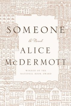 "Someone by Alice McDermott. ""The story of a Brooklyn-born woman's life - her family, her neighborhood, her daily trials and triumphs - from childhood to old age."" -The Publisher"