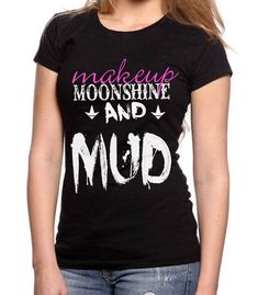50%+cotton+and+50%+polyester!+Fits+true+to+standard+women's+sizing.+Scoop+neck+for+a+better+female+fit.+Ink+colors+are+white+and+pink+on+a+black+shirt.+Makeup+Moonshine+&+Mud+are+three+things+every+country+girl+is+familiar+with.+So+put+this+shirt+on,+fire+it+up+and+go+get+it+stuck!+(+please+don't...
